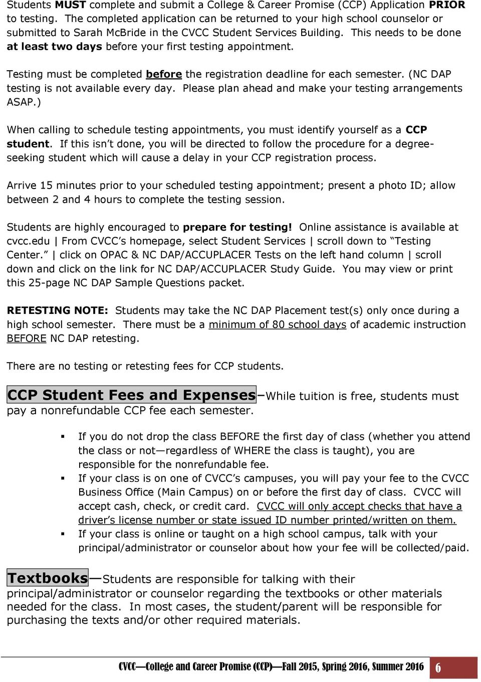 This needs to be done at least two days before your first testing appointment. Testing must be completed before the registration deadline for each semester. (NC DAP testing is not available every day.