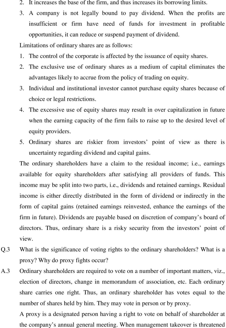 The control of the corporate is affected by the issuance of equity shares. 2.