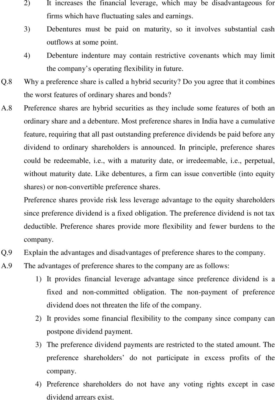4) Debenture indenture may contain restrictive covenants which may limit the company s operating flexibility in future. Q.8 Why a preference share is called a hybrid security?