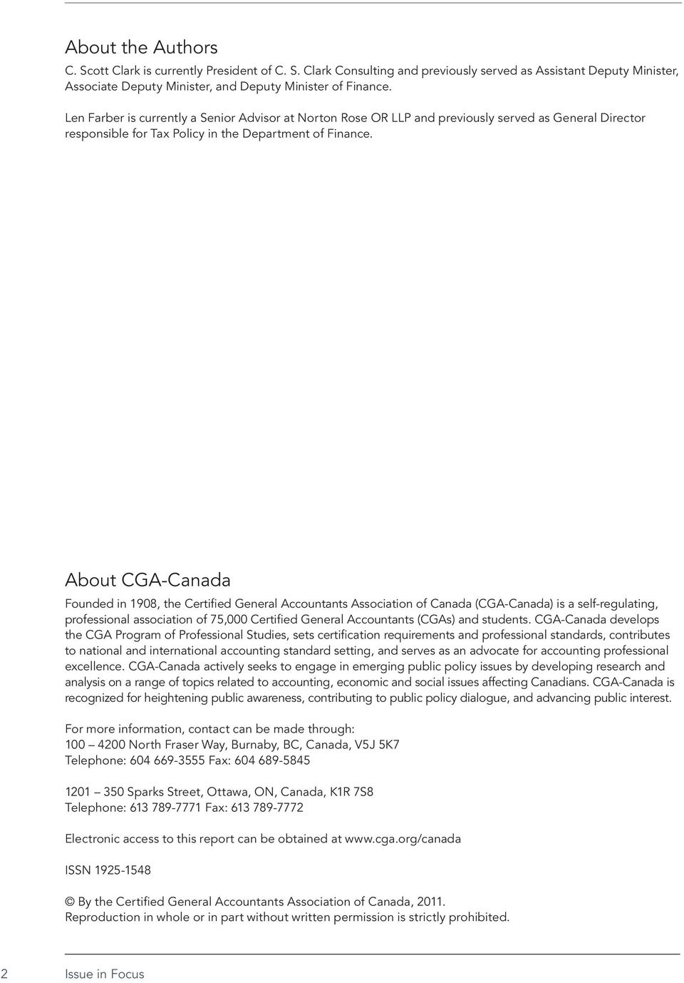 About CGA-Canada Founded in 1908, the Certified General Accountants Association of Canada (CGA-Canada) is a self-regulating, professional association of 75,000 Certified General Accountants (CGAs)