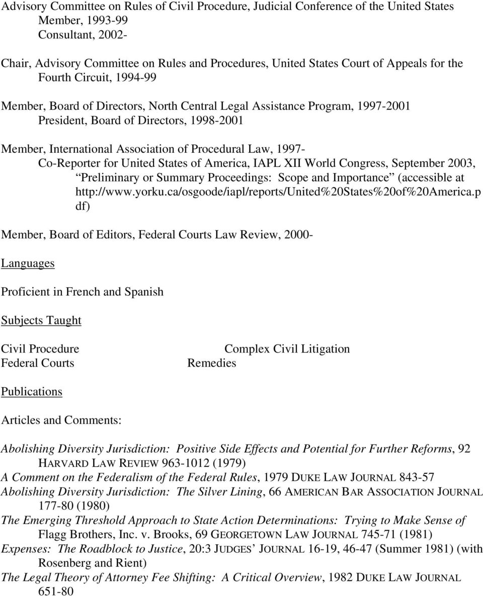 Procedural Law, 1997- Co-Reporter for United States of America, IAPL XII World Congress, September 2003, Preliminary or Summary Proceedings: Scope and Importance (accessible at http://www.yorku.