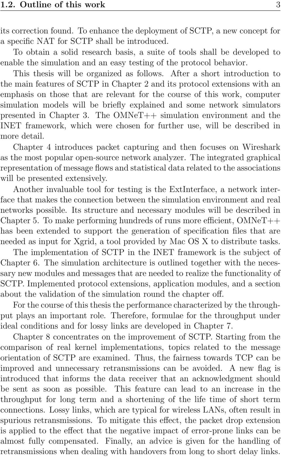 After a short introduction to the main features of SCTP in Chapter 2 and its protocol extensions with an emphasis on those that are relevant for the course of this work, computer simulation models