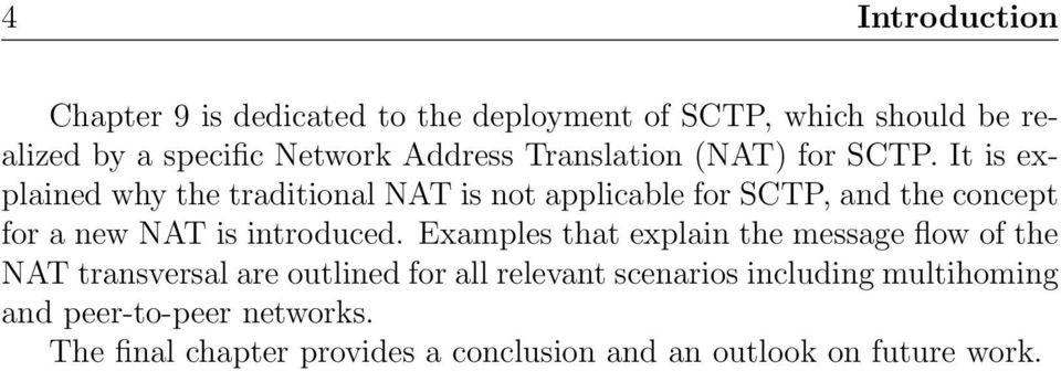 It is explained why the traditional NAT is not applicable for SCTP, and the concept for a new NAT is introduced.
