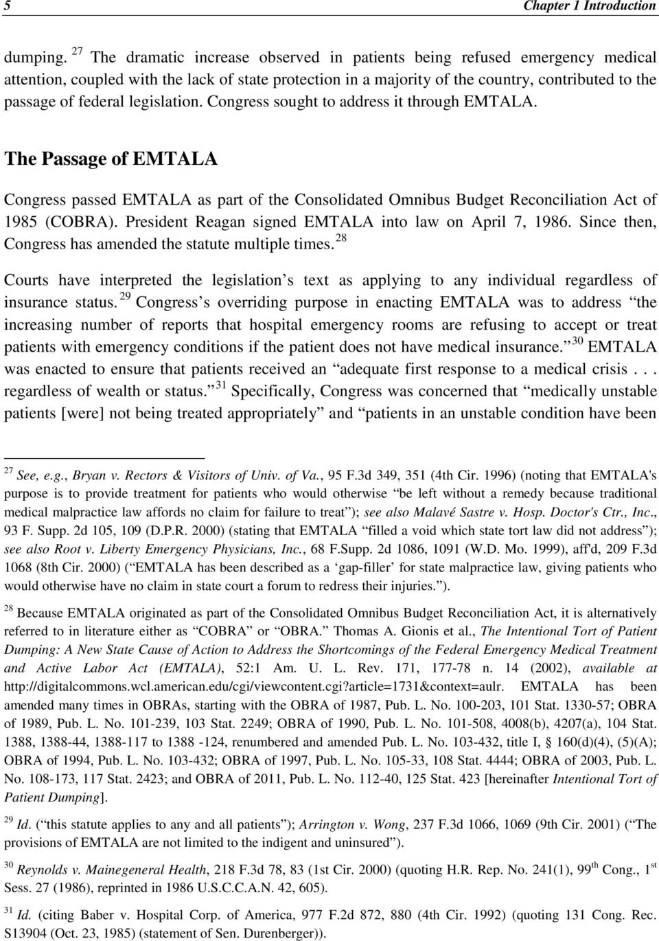 legislation. Congress sought to address it through EMTALA. The Passage of EMTALA Congress passed EMTALA as part of the Consolidated Omnibus Budget Reconciliation Act of 1985 (COBRA).
