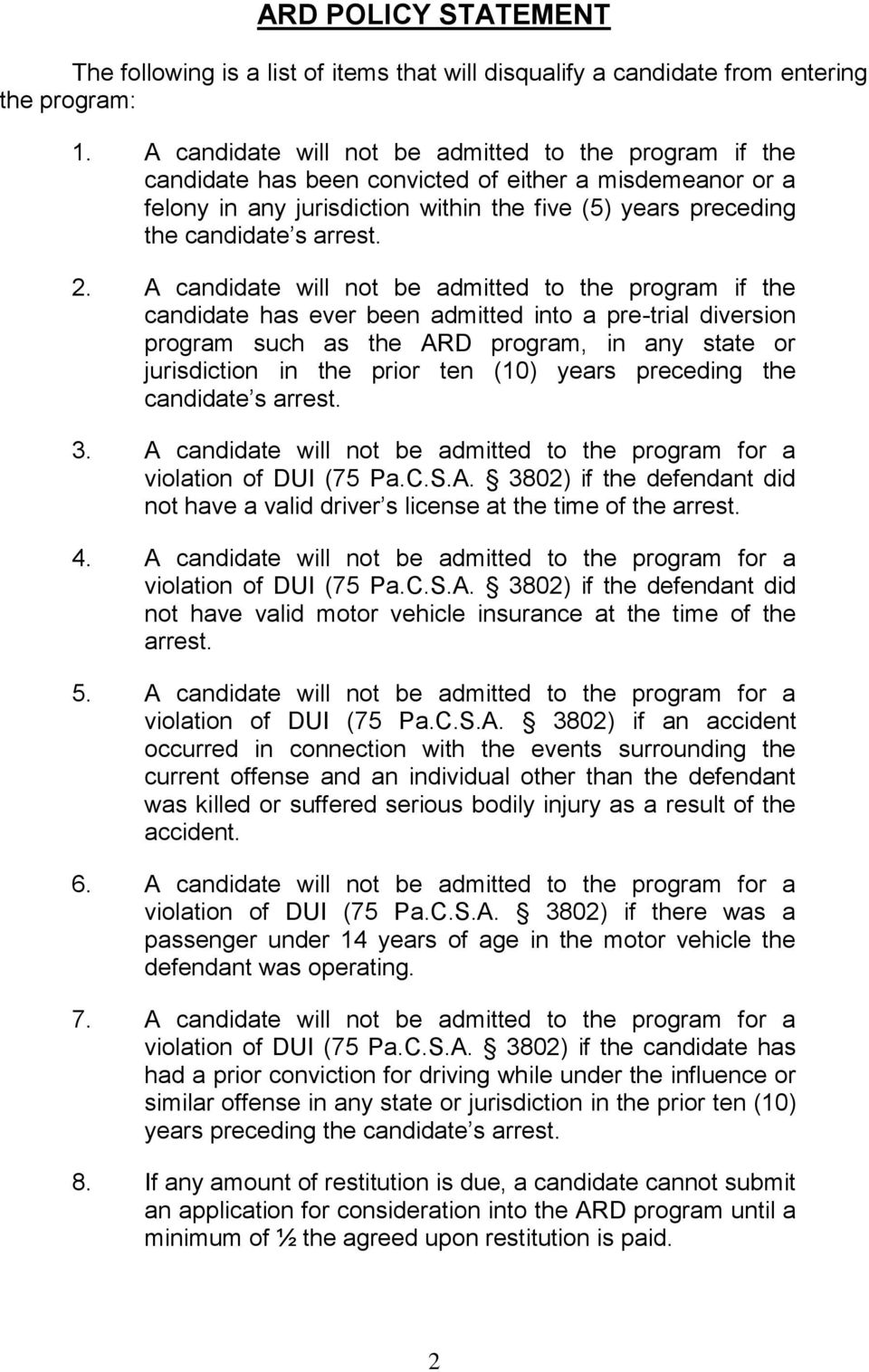 2. A candidate will not be admitted to the program if the candidate has ever been admitted into a pre-trial diversion program such as the ARD program, in any state or jurisdiction in the prior ten