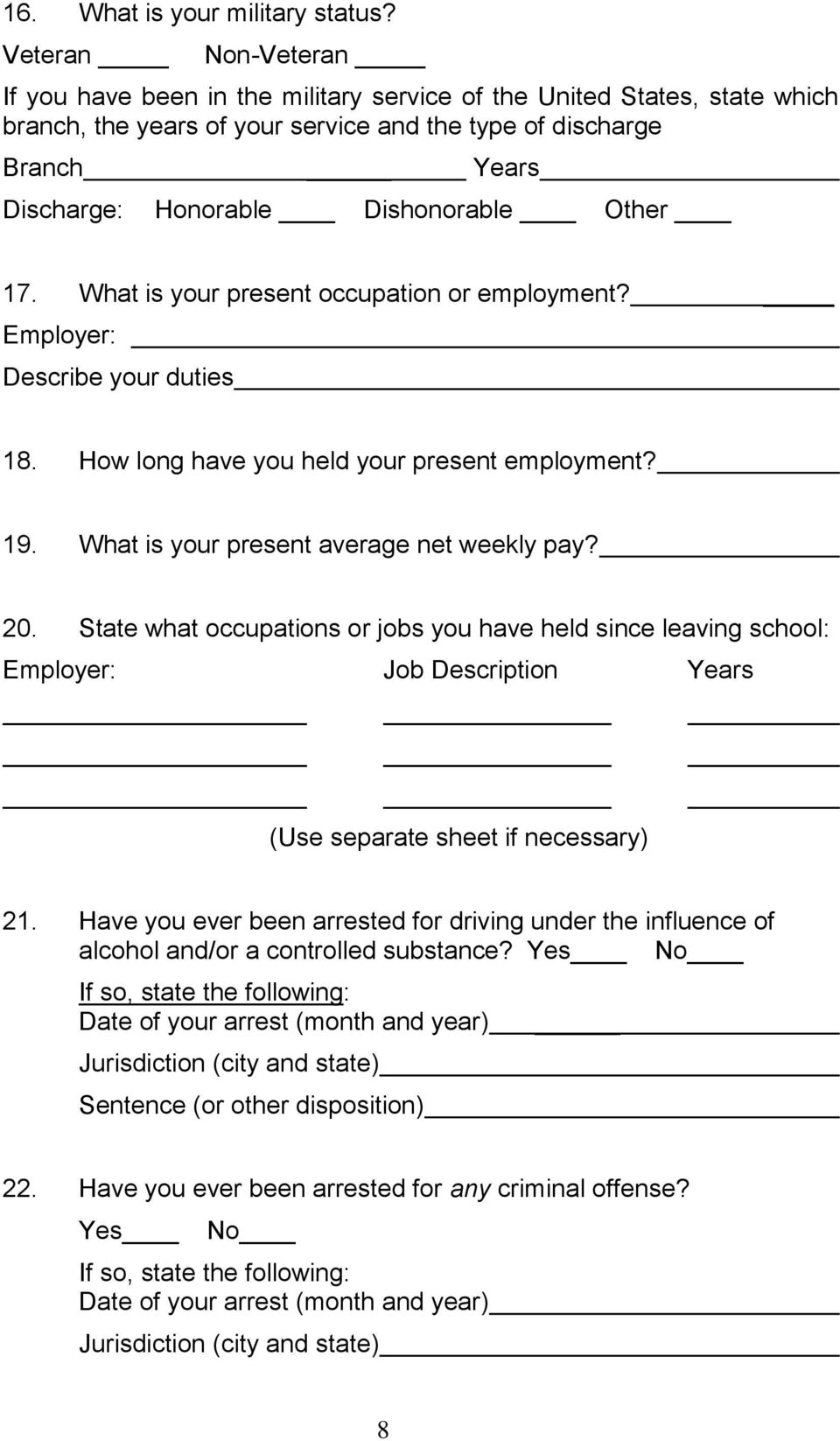 Dishonorable Other 17. What is your present occupation or employment? Employer Describe your duties 18. How long have you held your present employment? 19. What is your present average net weekly pay?