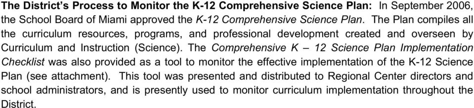 The Comprehensive K 12 Science Plan Implementation Checklist was also provided as a tool to monitor the effective implementation of the K-12 Science Plan (see