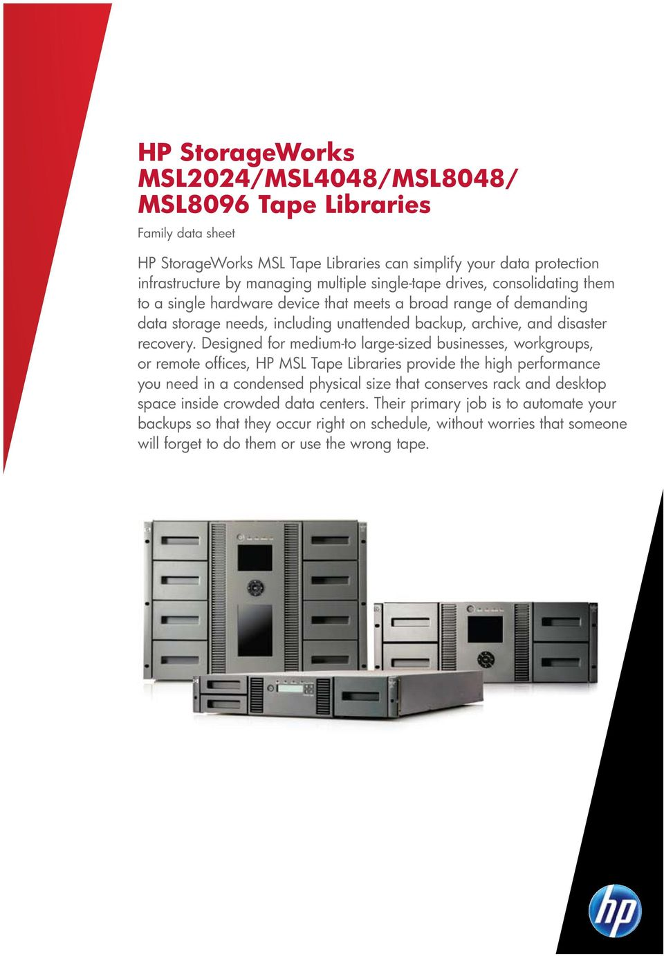 Designed for medium-to large-sized businesses, workgroups, or remote offices, HP MSL Tape Libraries provide the high performance you need in a condensed physical size that conserves rack and
