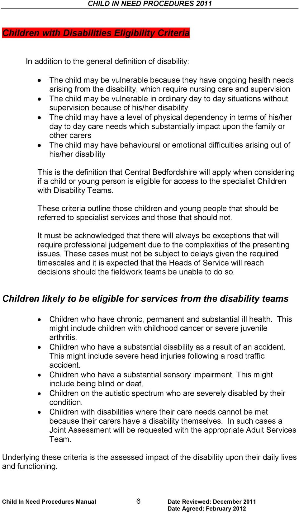 dependency in terms of his/her day to day care needs which substantially impact upon the family or other carers The child may have behavioural or emotional difficulties arising out of his/her