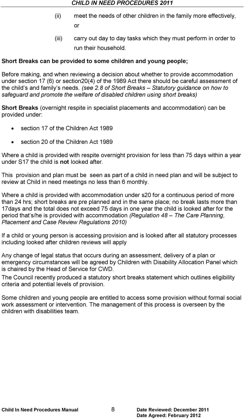 Act there should be careful assessment of the child s and family s needs. (see 2.