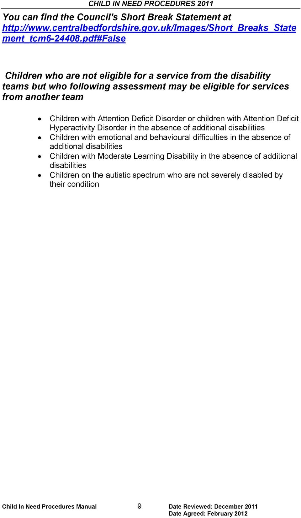 Disorder or children with Attention Deficit Hyperactivity Disorder in the absence of additional disabilities Children with emotional and behavioural difficulties in the absence of