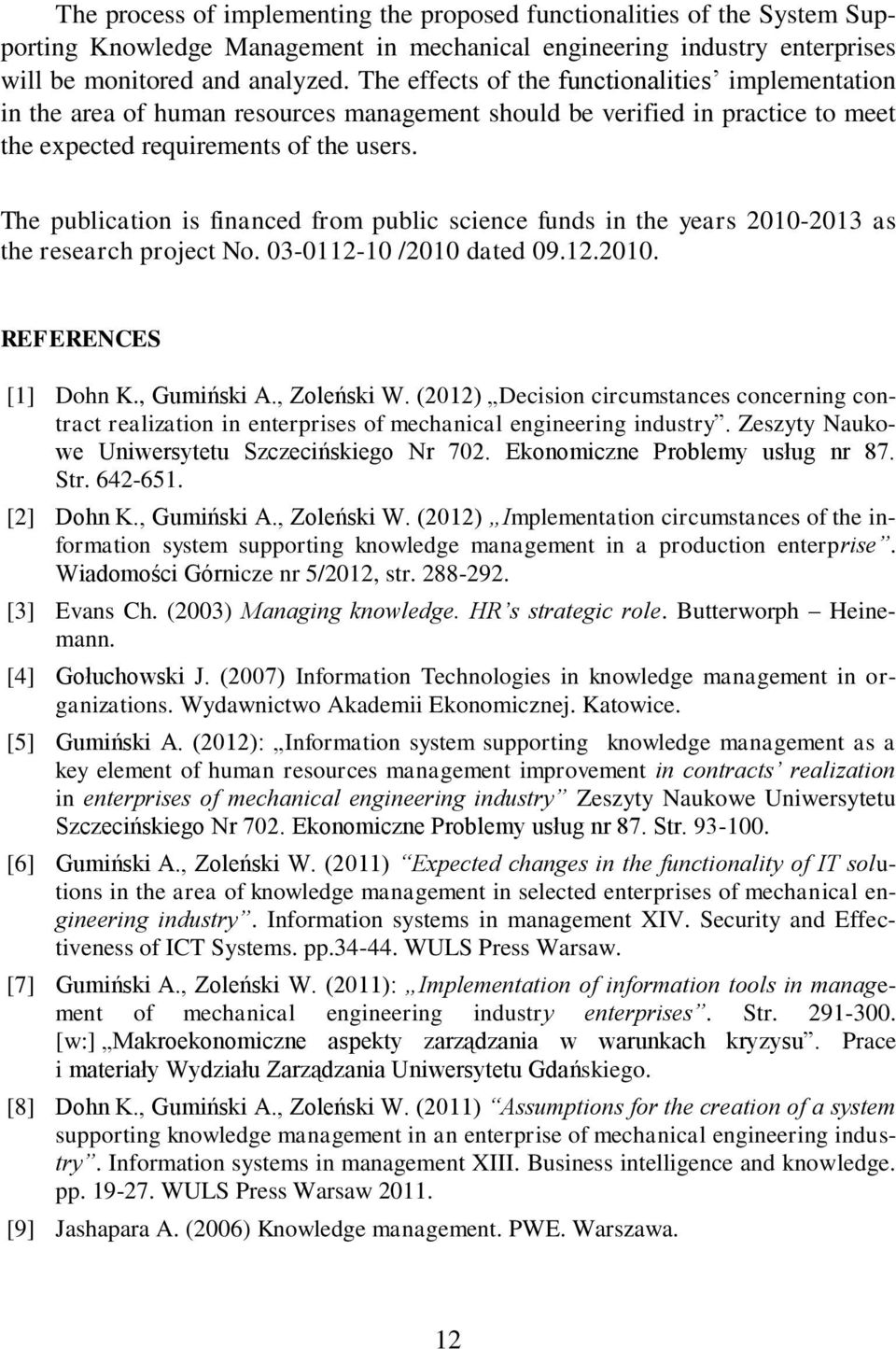 The publication is financed from public science funds in the years 2010-2013 as the research project No. 03-0112-10 /2010 dated 09.12.2010. REFERENCES [1] Dohn K., Gumiński A., Zoleński W.
