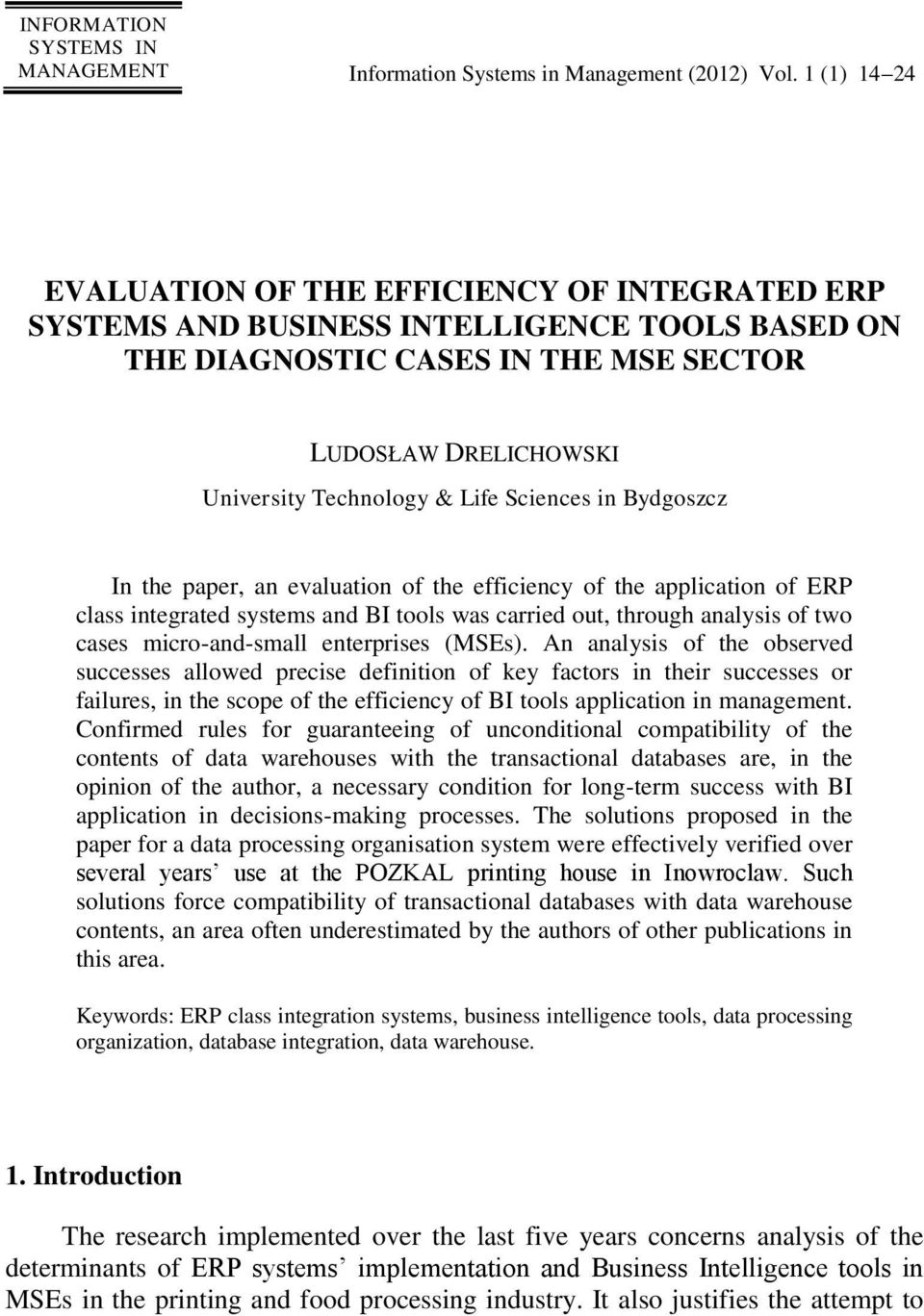 Sciences in Bydgoszcz In the paper, an evaluation of the efficiency of the application of ERP class integrated systems and BI tools was carried out, through analysis of two cases micro-and-small