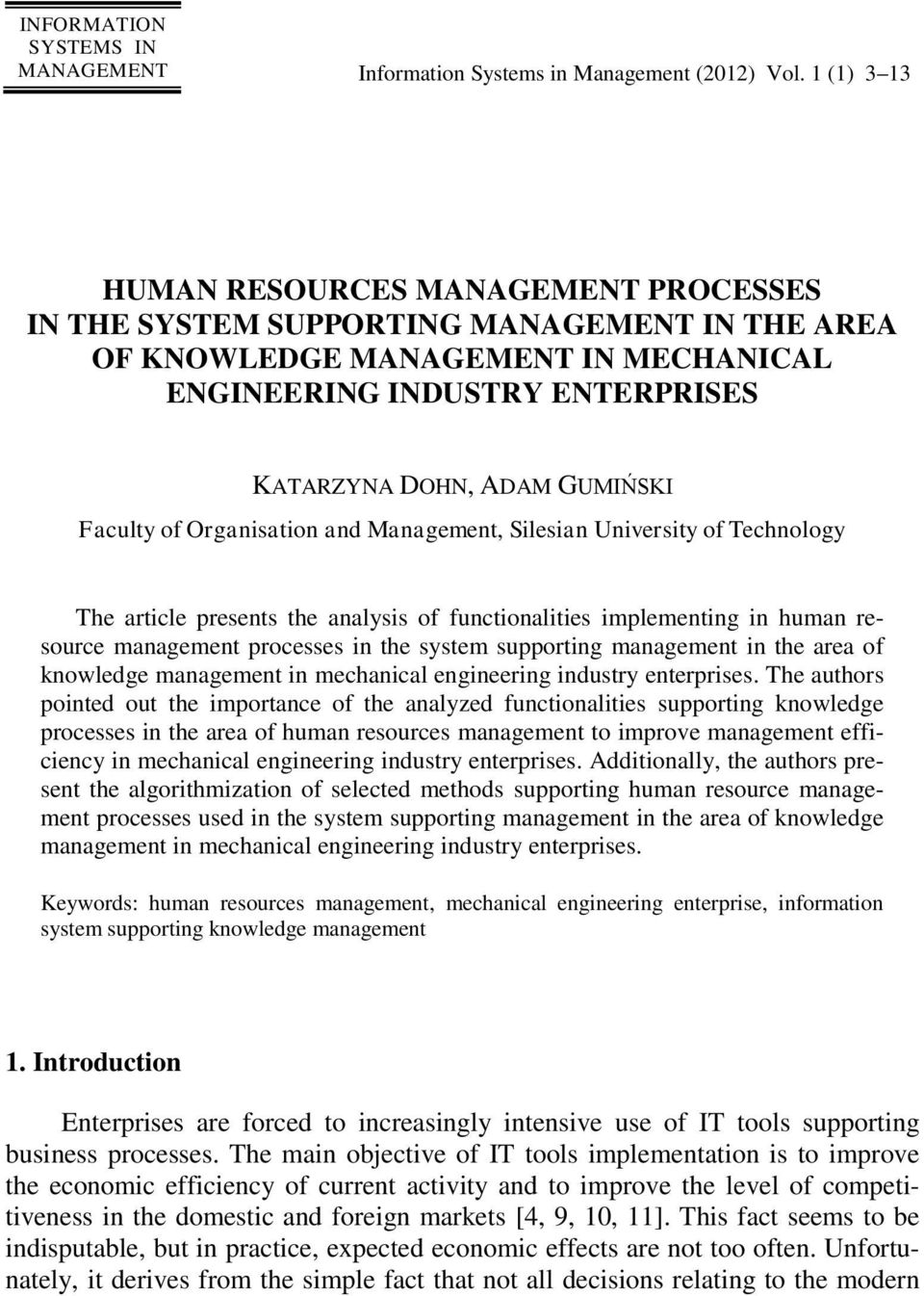 Faculty of Organisation and Management, Silesian University of Technology The article presents the analysis of functionalities implementing in human resource management processes in the system
