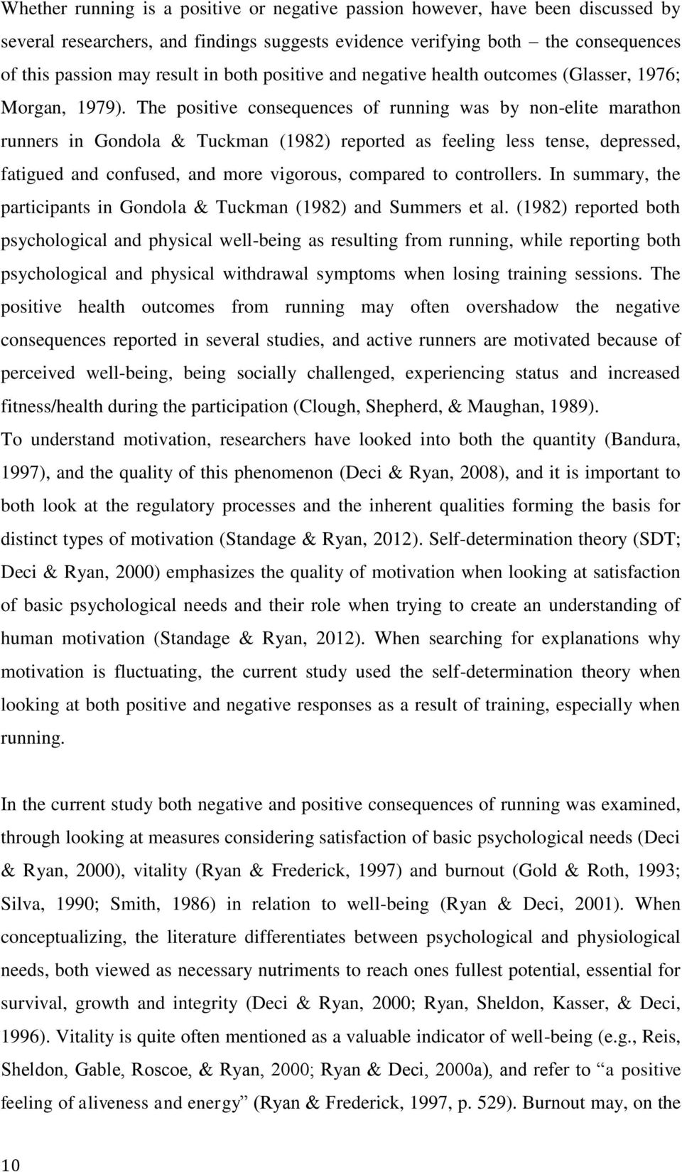 The positive consequences of running was by non-elite marathon runners in Gondola & Tuckman (1982) reported as feeling less tense, depressed, fatigued and confused, and more vigorous, compared to