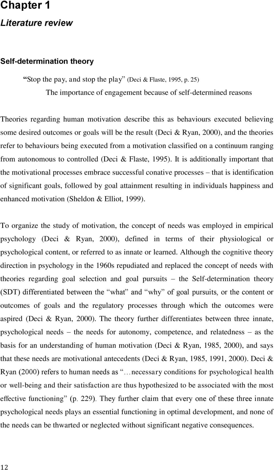 result (Deci & Ryan, 2000), and the theories refer to behaviours being executed from a motivation classified on a continuum ranging from autonomous to controlled (Deci & Flaste, 1995).