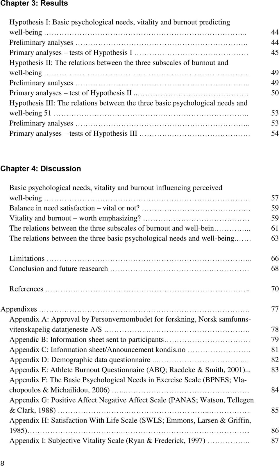 ... 50 Hypothesis III: The relations between the three basic psychological needs and well-being 51.. 53 Preliminary analyses... 53 Primary analyses tests of Hypothesis III.