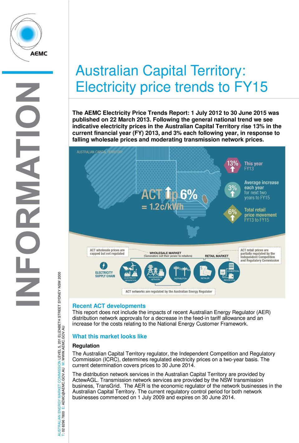 to falling wholesale prices and moderating transmission network prices. AUSTRALIAN ENERGY MARKET COMMISSION LEVEL 5, 201 ELIZABETH STREET SYDNEY NSW 2000 T: 02 8296 7800 E: AEMC@AEMC.GOV.AU W: WWW.