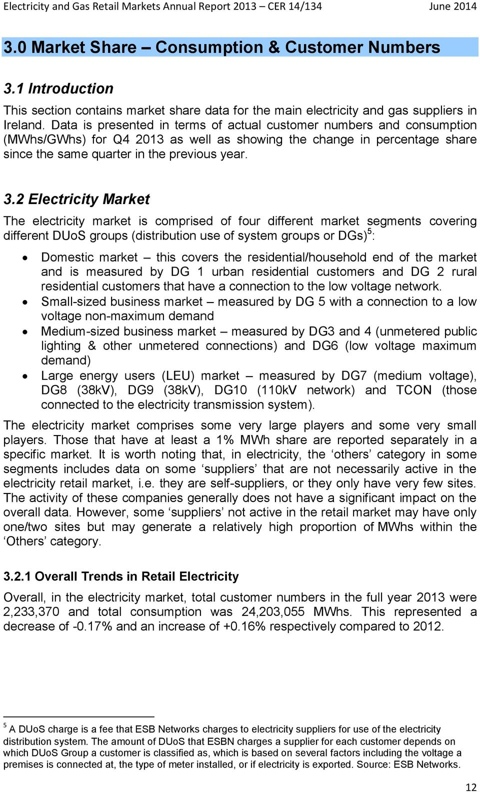 2 Electricity Market The electricity market is comprised of four different market segments covering different DUoS groups (distribution use of system groups or DGs) 5 : Domestic market this covers