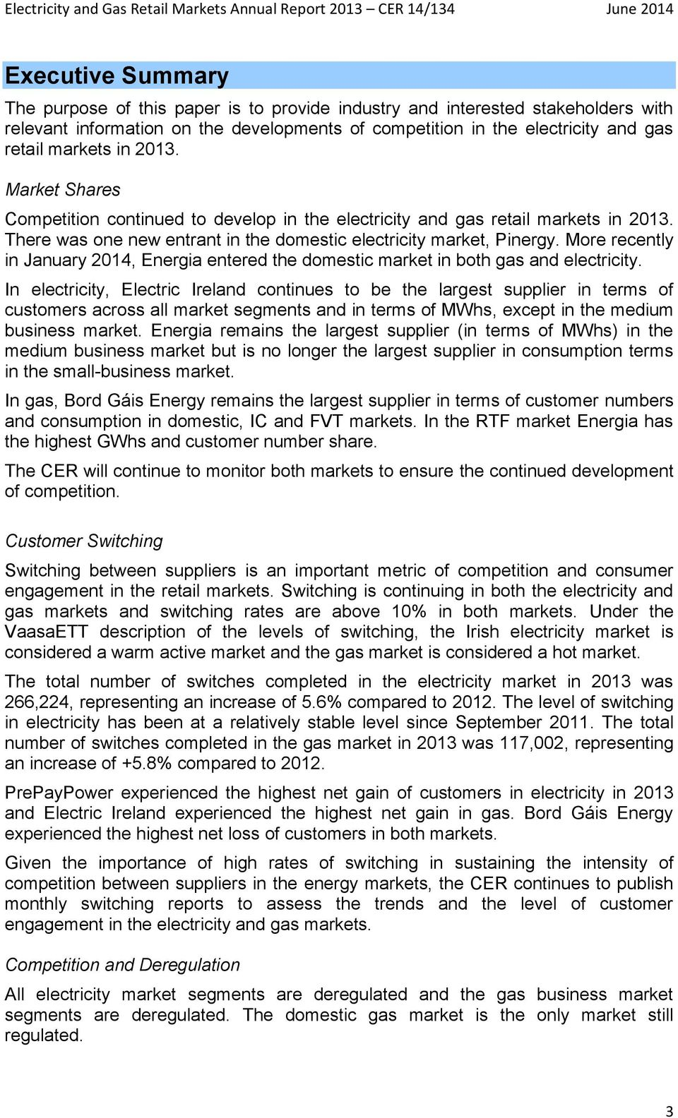 More recently in January 2014, Energia entered the domestic market in both gas and electricity.