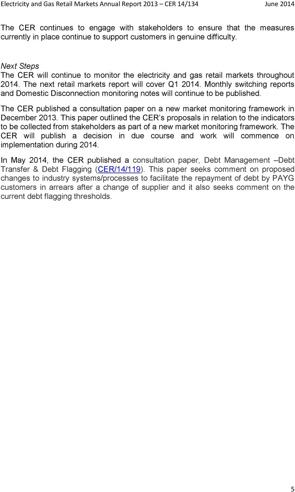 Monthly switching reports and Domestic Disconnection monitoring notes will continue to be published. The CER published a consultation paper on a new market monitoring framework in December 2013.