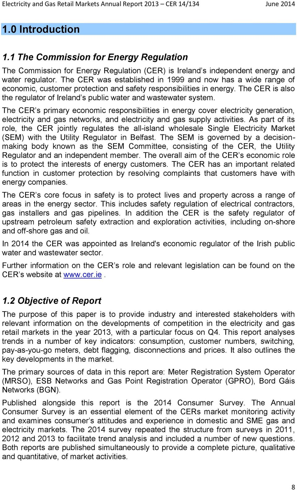 The CER is also the regulator of Ireland s public water and wastewater system.