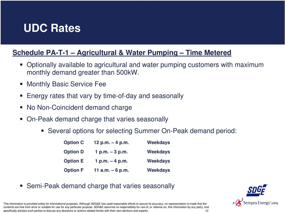 Monthly Basic Service Fee Energy rates that vary by time-of-day and seasonally No Non-Coincident demand charge On-Peak demand charge that varies seasonally Several options