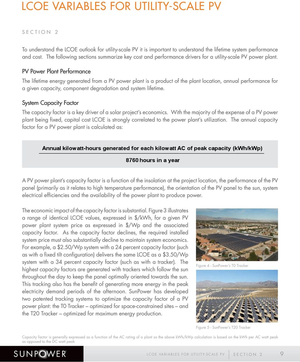 PV Power Plant Performance The lifetime energy generated from a PV power plant is a product of the plant location, annual performance for a given capacity, component degradation and system lifetime.