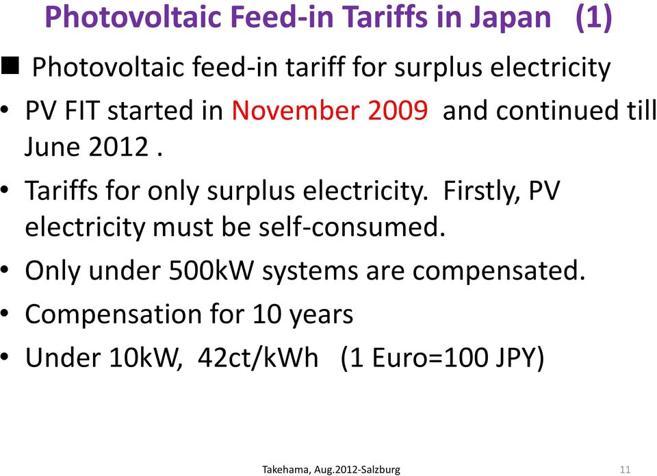 Tariffs for only surplus electricity. Firstly, PV electricity must be self-consumed.