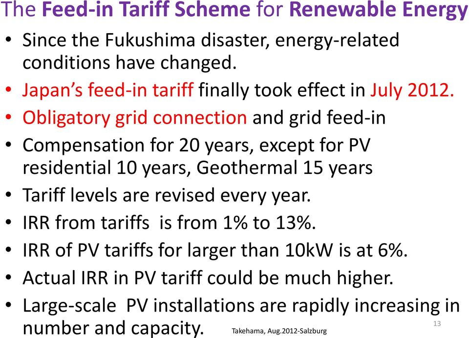 Obligatory grid connection and grid feed-in Compensation for 20 years, except for PV residential 10 years, Geothermal 15 years Tariff levels