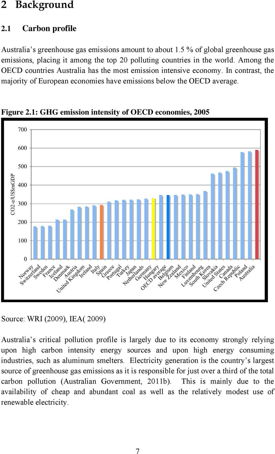 1: GHG emission intensity of OECD economies, 2005 Source: WRI (2009), IEA( 2009) Australia s critical pollution profile is largely due to its economy strongly relying upon high carbon intensity