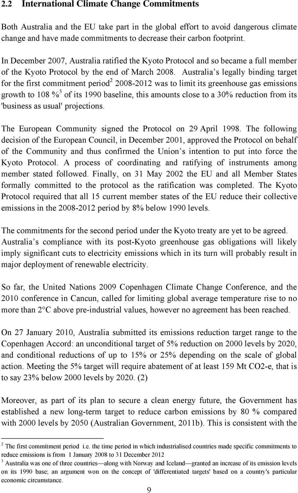 Australia s legally binding target for the first commitment period 2 2008-2012 was to limit its greenhouse gas emissions growth to 108 % 3 of its 1990 baseline, this amounts close to a 30% reduction