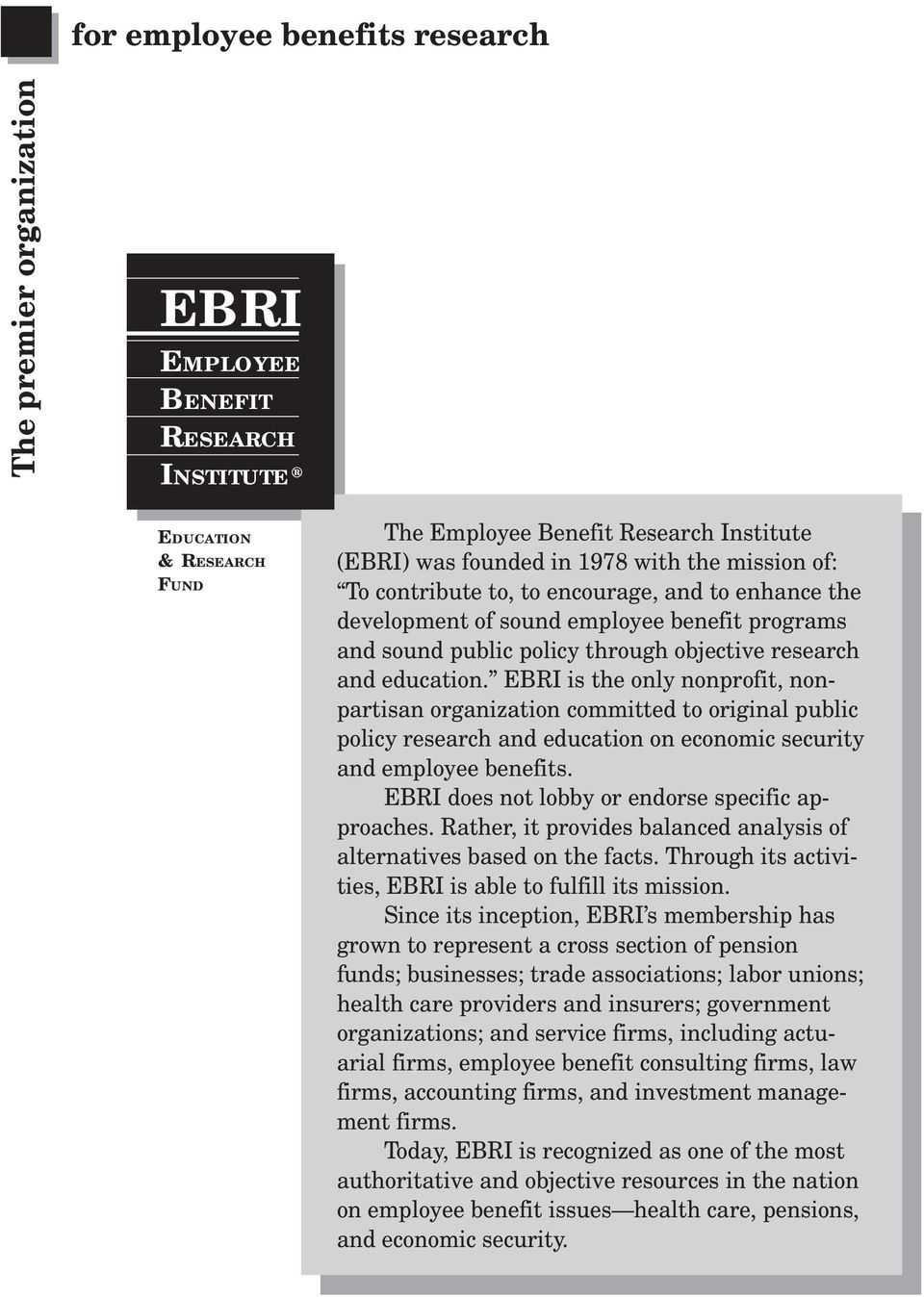 EBRI is the only nonprofit, nonpartisan organization committed to original public policy research and education on economic security and employee benefits.