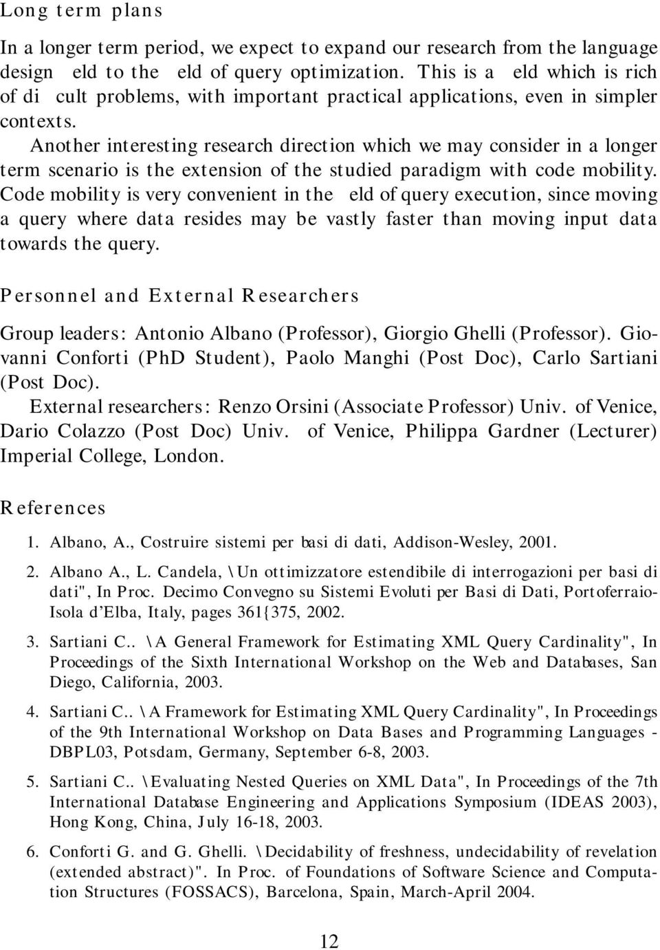 Another interesting research direction which we may consider in a longer term scenario is the extension of the studied paradigm with code mobility.
