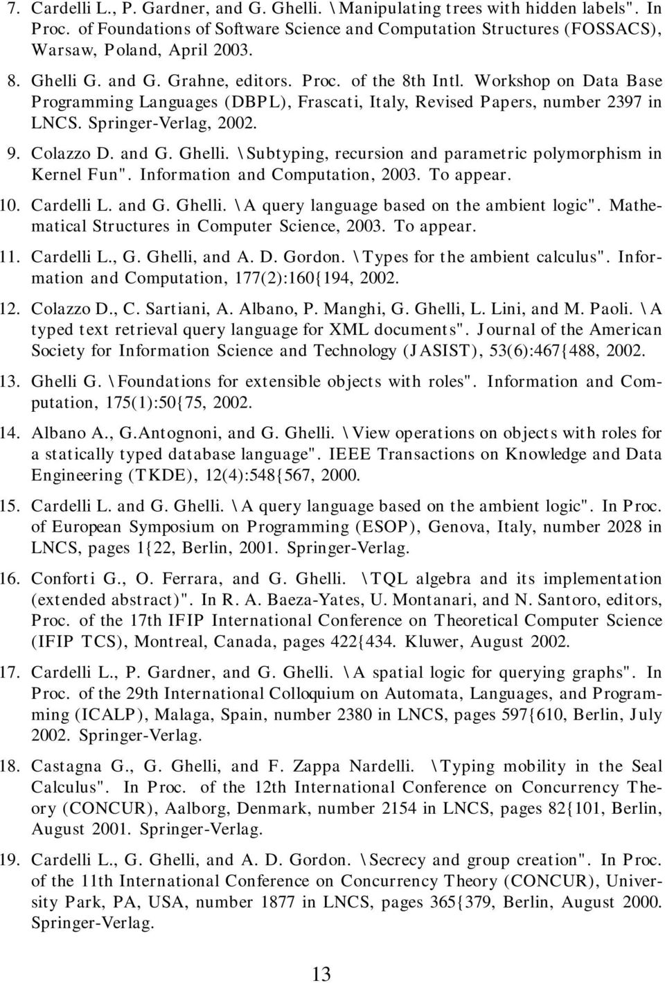 "and G. Ghelli. \Subtyping, recursion and parametric polymorphism in Kernel Fun"". Information and Computation, 2003. To appear. 10. Cardelli L. and G. Ghelli. \A query language based on the ambient logic""."