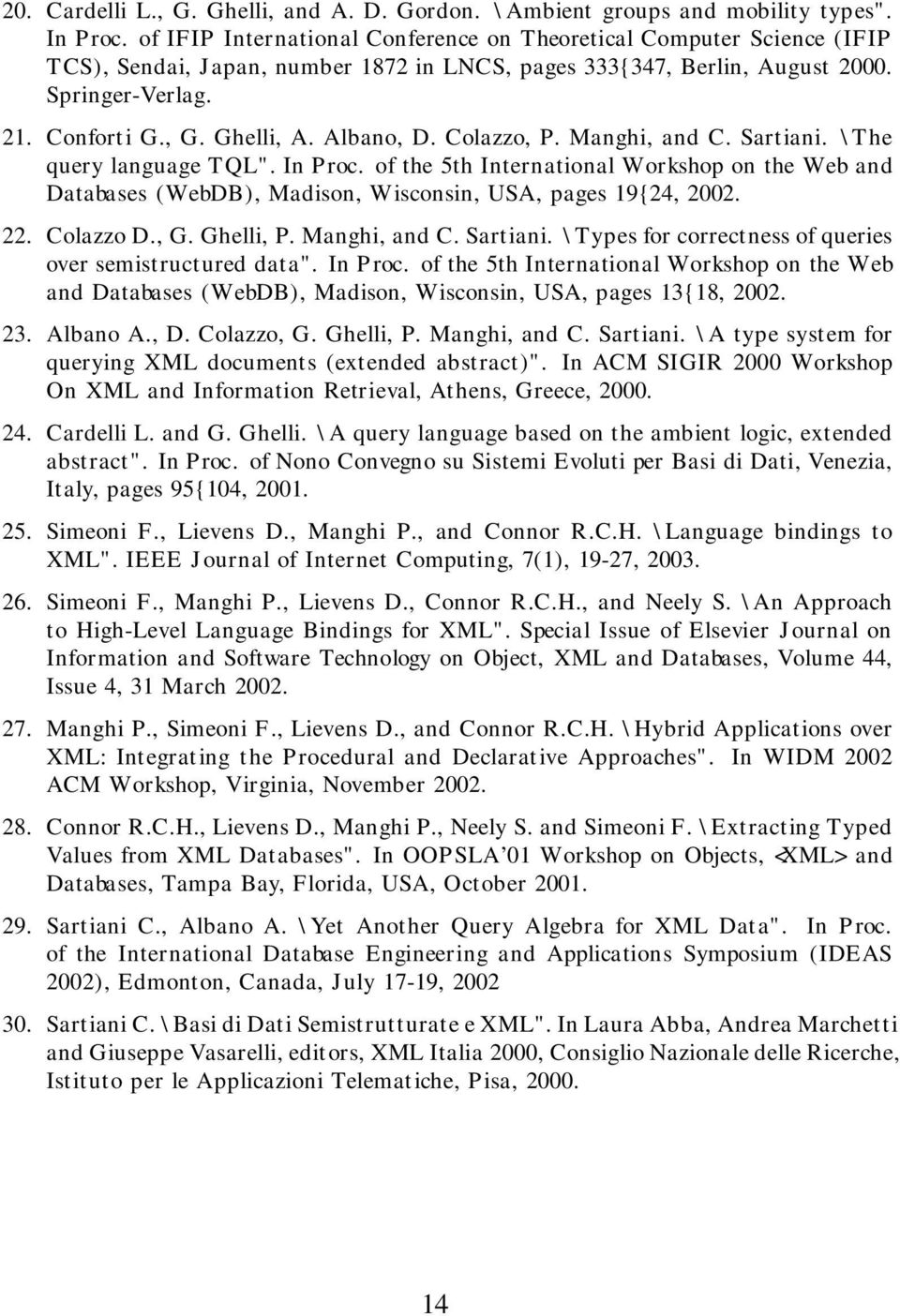 "Albano, D. Colazzo, P. Manghi, and C. Sartiani. \The query language TQL"". In Proc. of the 5th International Workshop on the Web and Databases (WebDB), Madison, Wisconsin, USA, pages 19{24, 2002. 22."