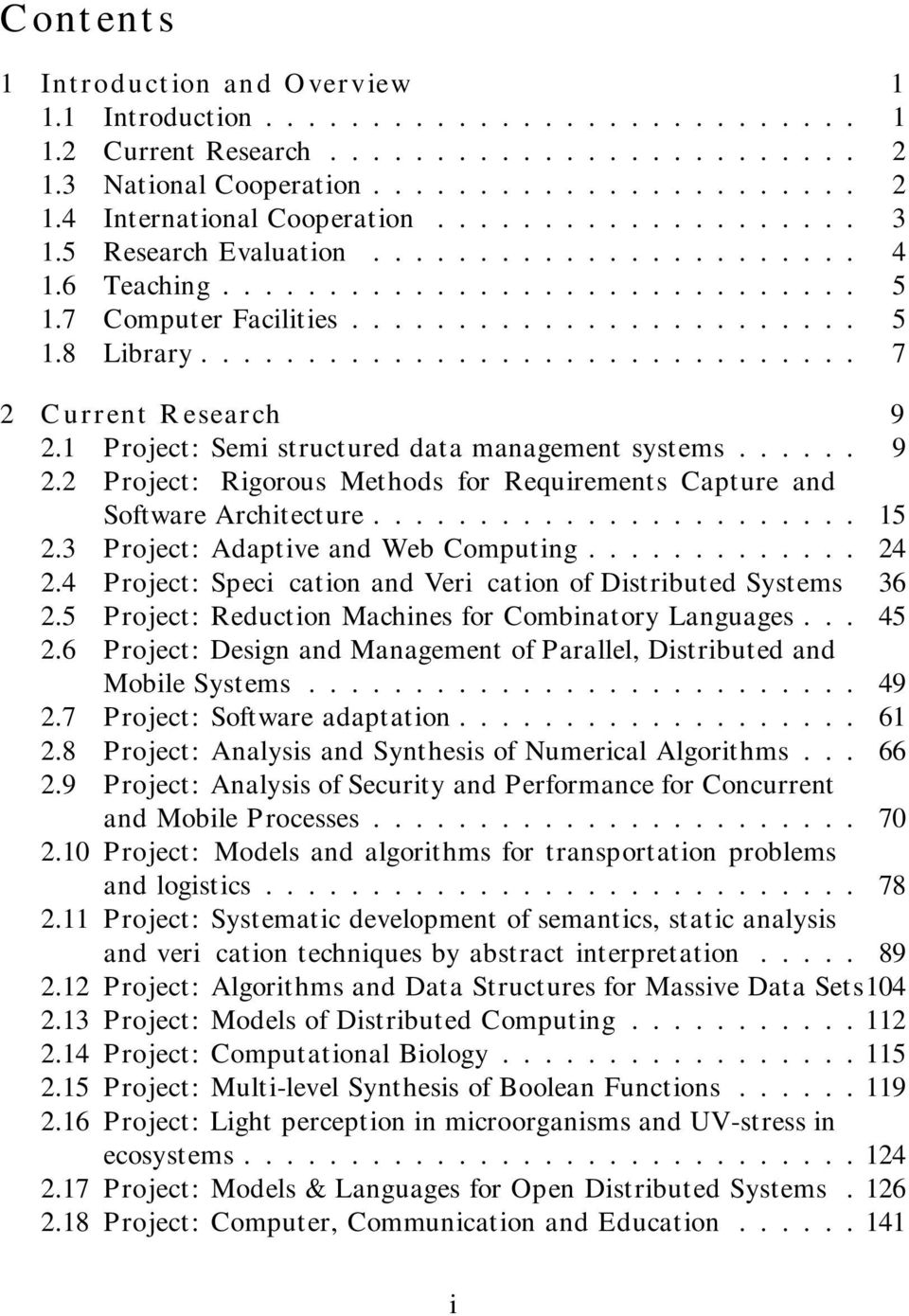 .............................. 7 2 Current Research 9 2.1 Project: Semi structured data management systems...... 9 2.2 Project: Rigorous Methods for Requirements Capture and Software Architecture.