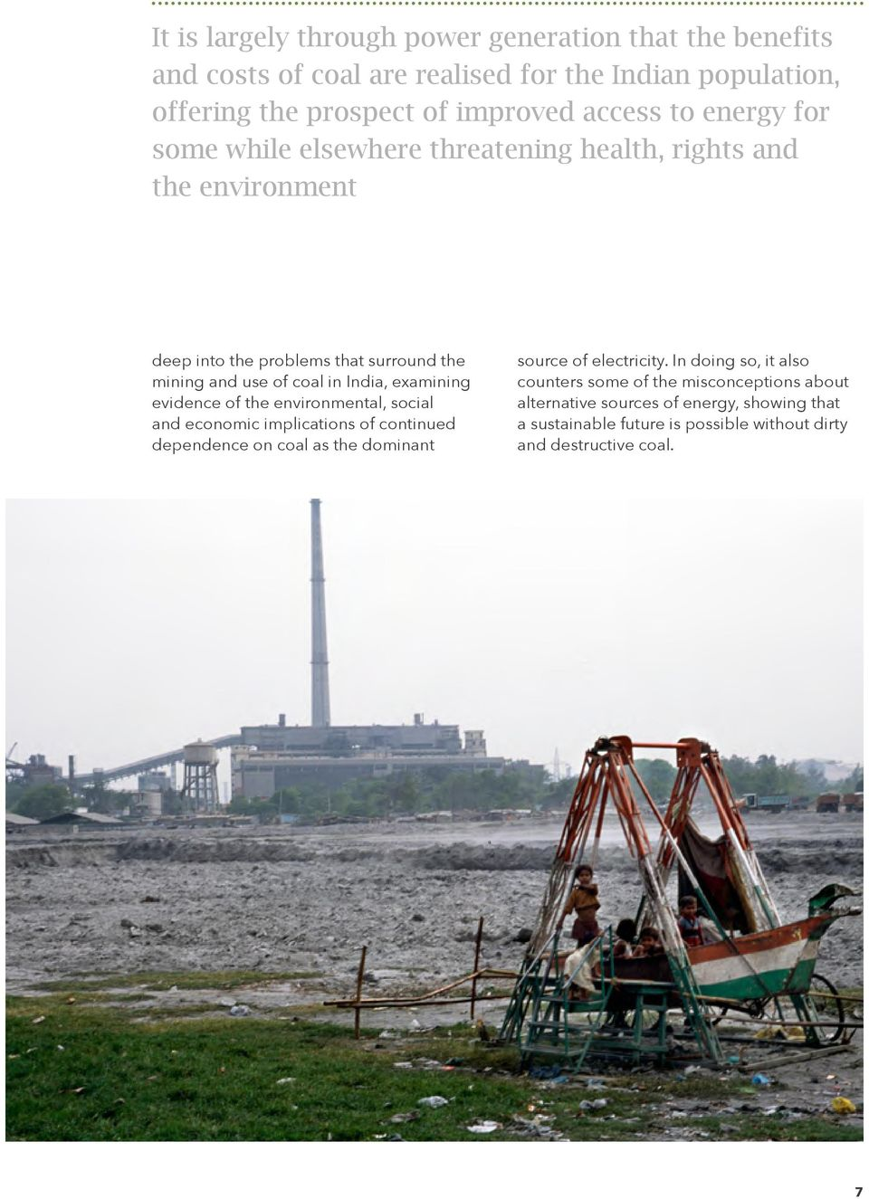 examining evidence of the environmental, social and economic implications of continued dependence on coal as the dominant source of electricity.