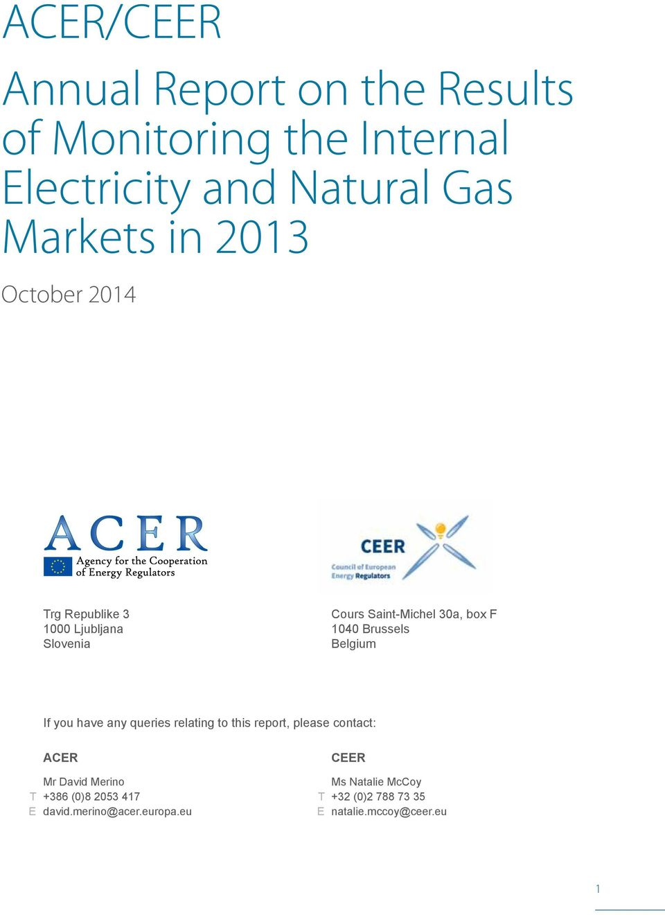 Belgium If you have any queries relating to this report, please contact: ACER Mr David Merino T +386