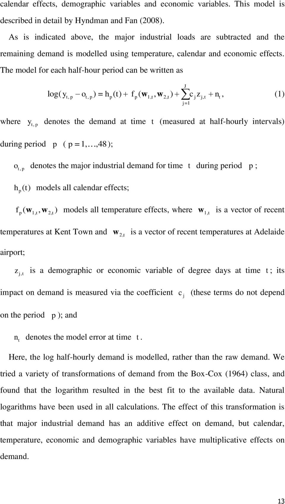 The model for each half-hour period can be written as log( y J t, p ot, p) = hp( t) f p( 1, t, w2, t ) c jz j, t j=1 w n, (1) t where y, denotes the demand at time t (measured at half-hourly