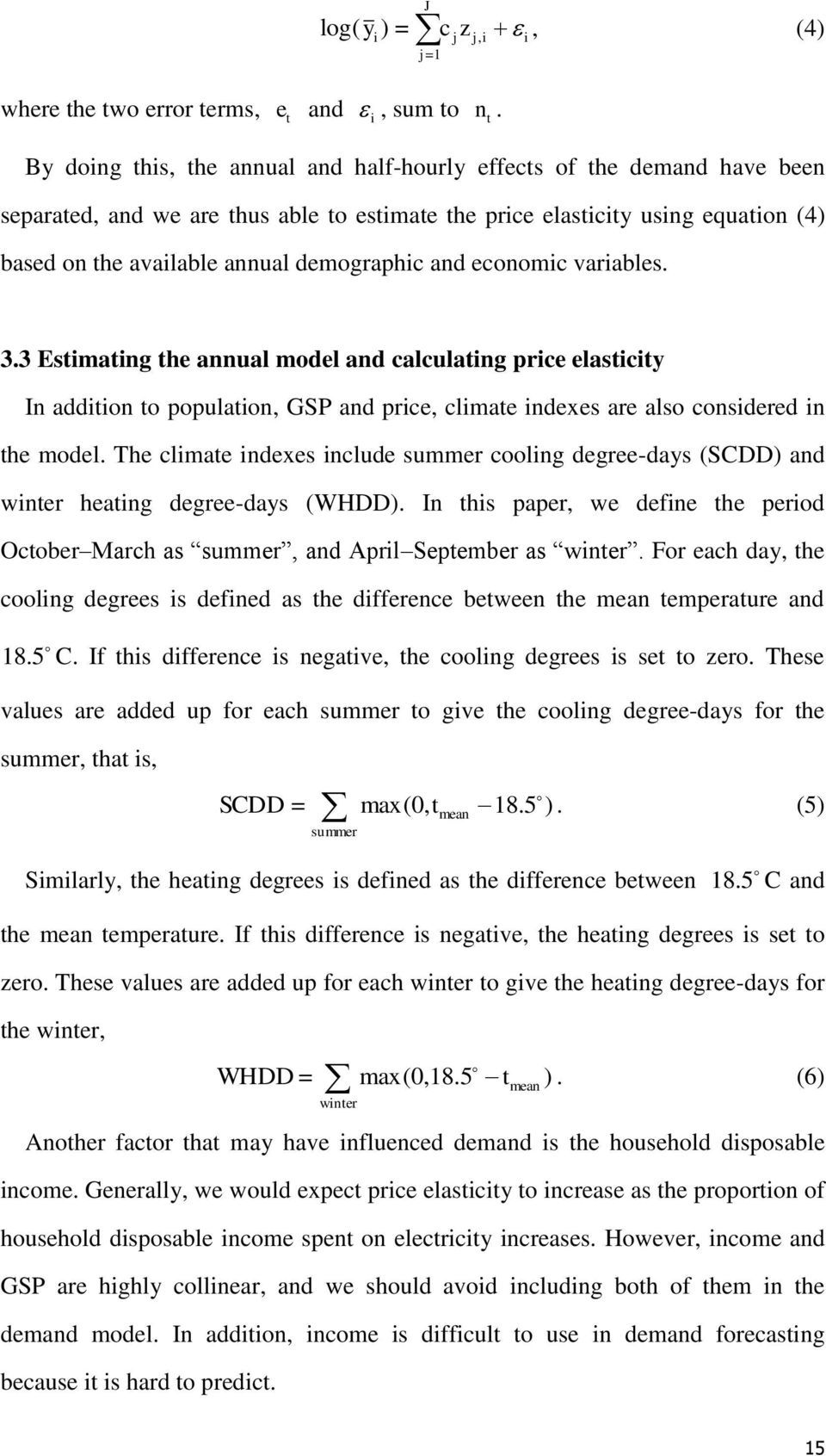 and economic variables. 3.3 Estimating the annual model and calculating price elasticity In addition to population, GSP and price, climate indexes are also considered in the model.