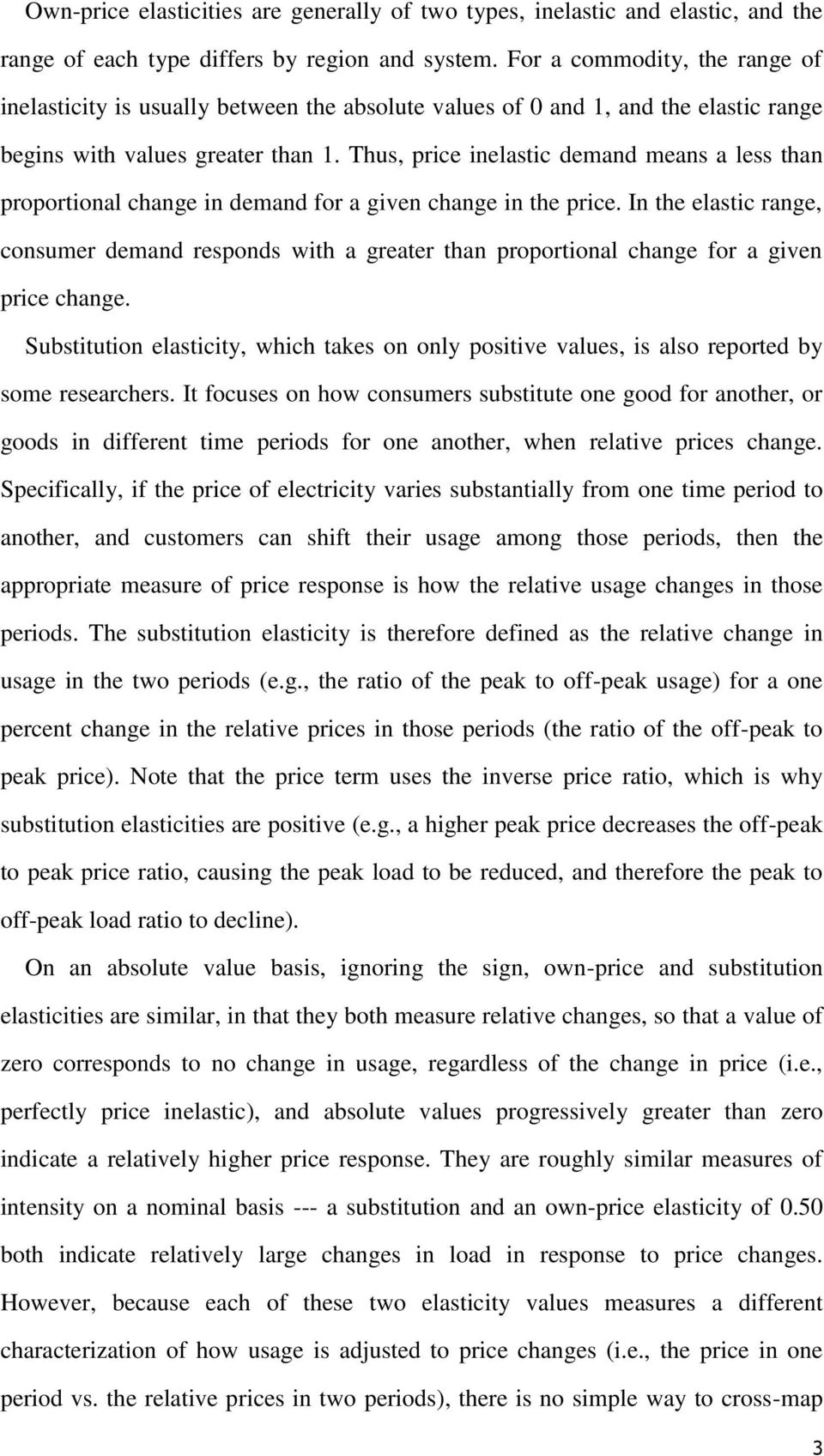 Thus, price inelastic demand means a less than proportional change in demand for a given change in the price.
