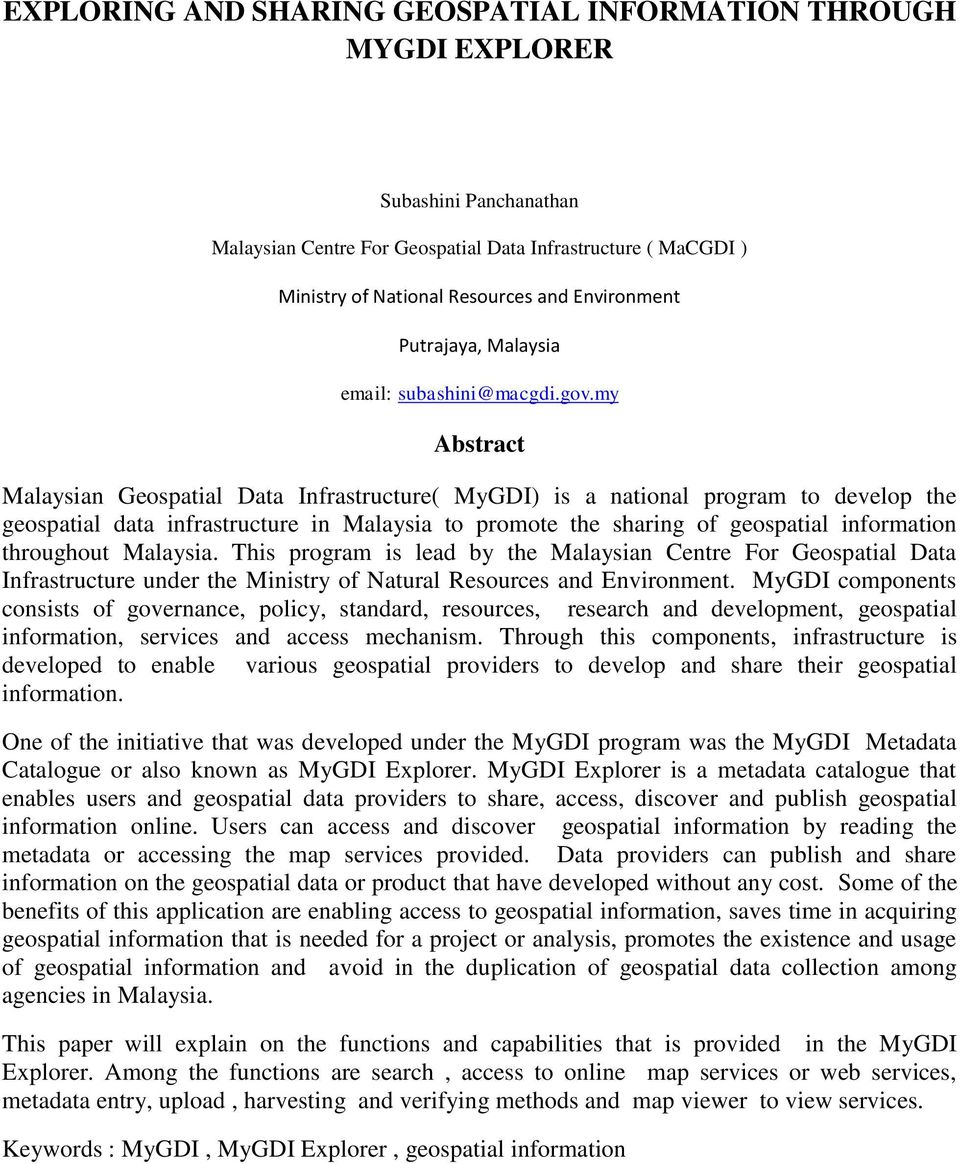 my Abstract Malaysian Geospatial Data Infrastructure( MyGDI) is a national program to develop the geospatial data infrastructure in Malaysia to promote the sharing of geospatial information