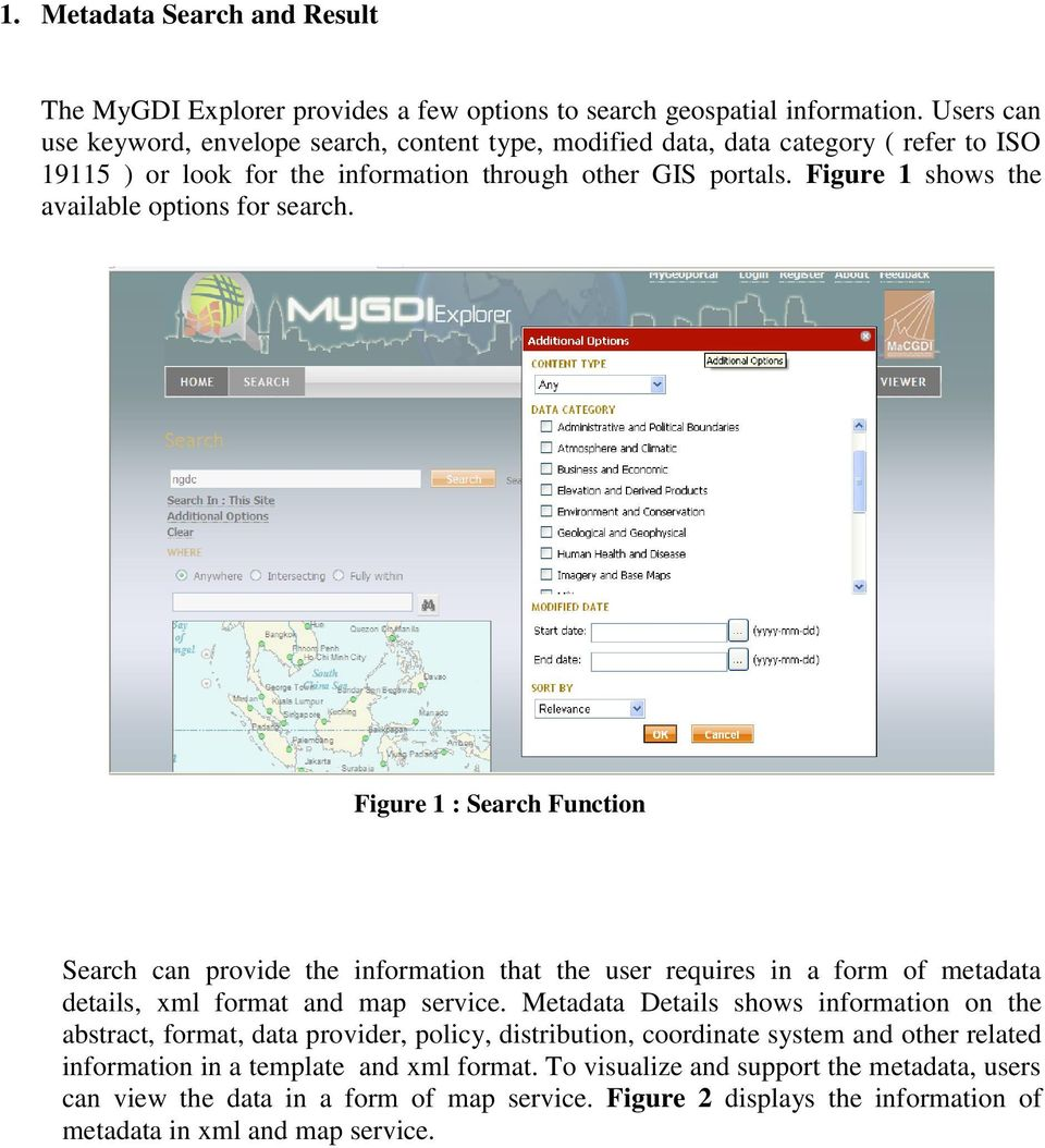 Figure 1 shows the available options for search. Figure 1 : Search Function Search can provide the information that the user requires in a form of metadata details, xml format and map service.