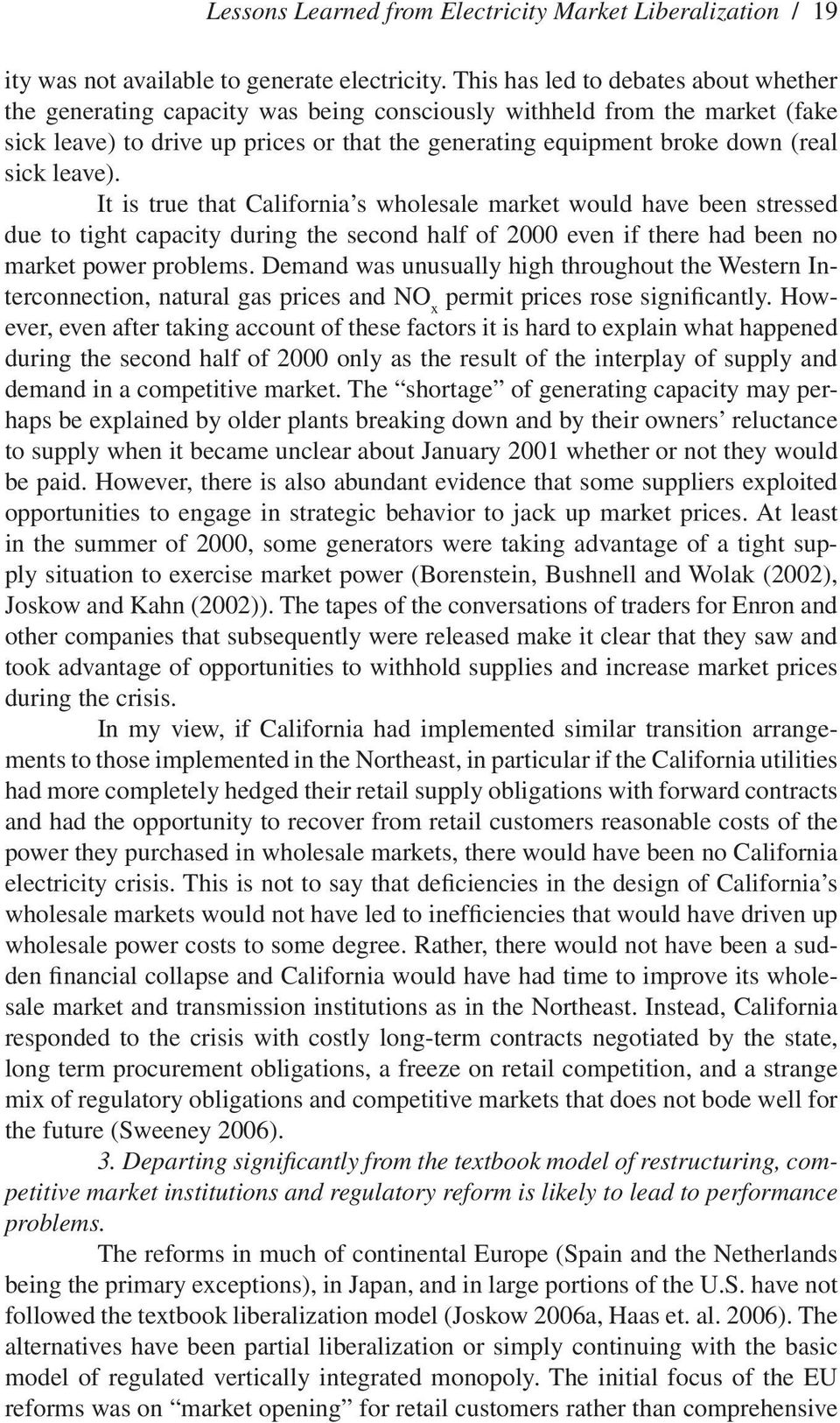 sick leave). It is true that California s wholesale market would have been stressed due to tight capacity during the second half of 2000 even if there had been no market power problems.