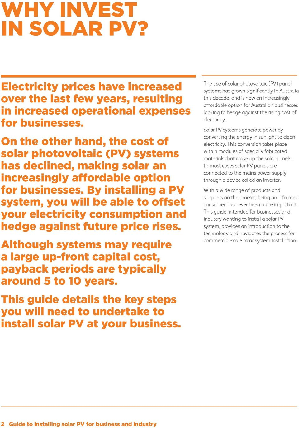 By installing a PV system, you will be able to offset your electricity consumption and hedge against future price rises.