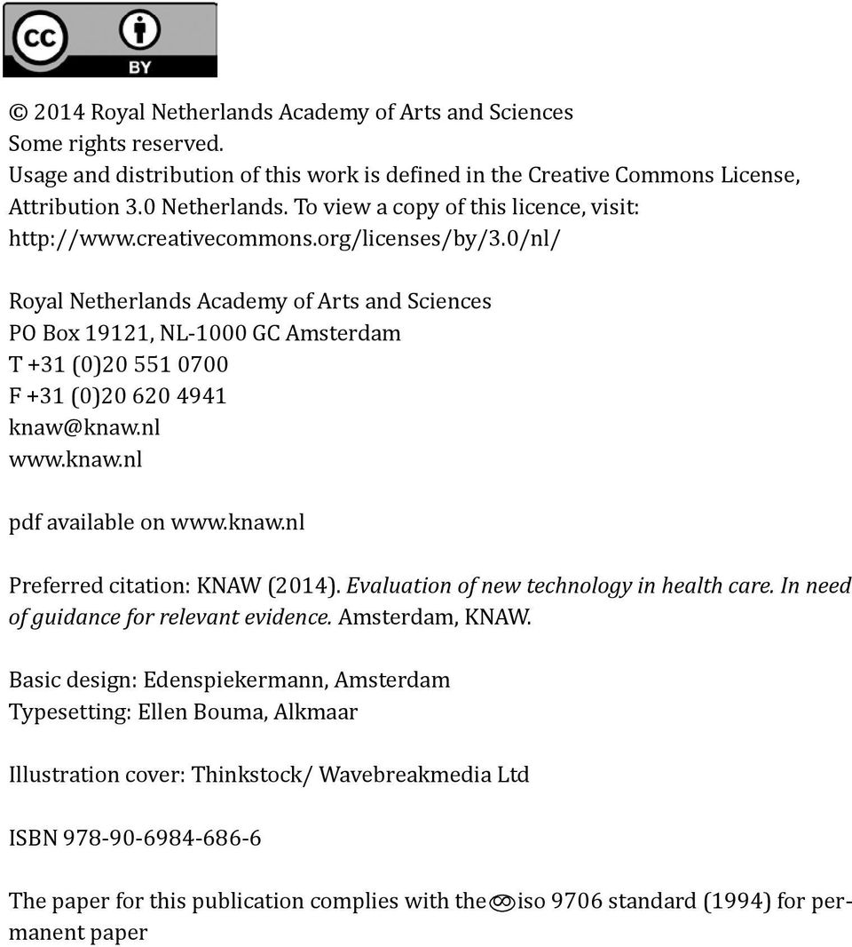 0/nl/ Royal Netherlands Academy of Arts and Sciences PO Box 19121, NL-1000 GC Amsterdam T +31 (0)20 551 0700 F +31 (0)20 620 4941 knaw@knaw.nl www.knaw.nl pdf available on www.knaw.nl Preferred citation: KNAW (2014).