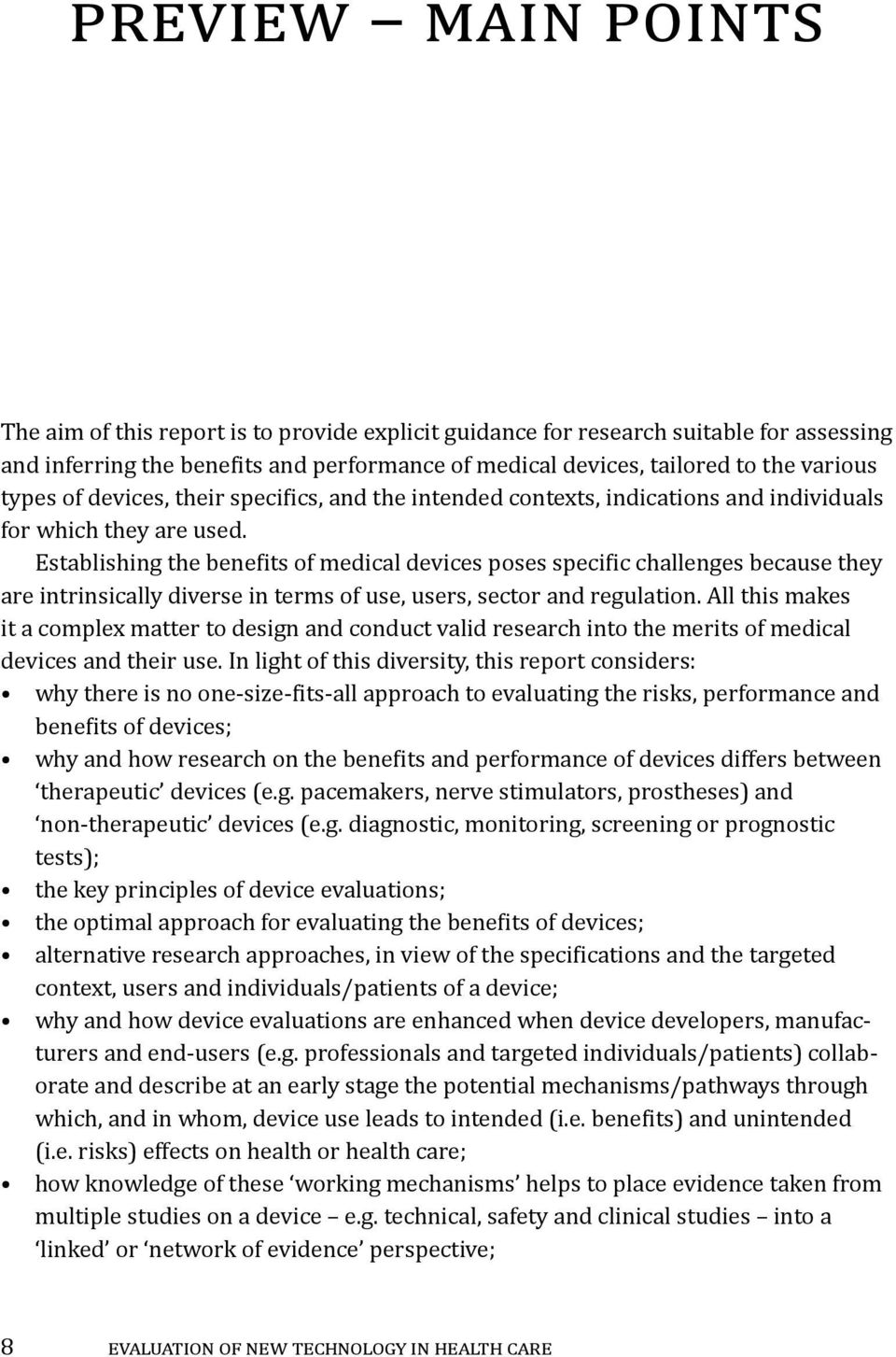 Establishing the benefits of medical devices poses specific challenges because they are intrinsically diverse in terms of use, users, sector and regulation.