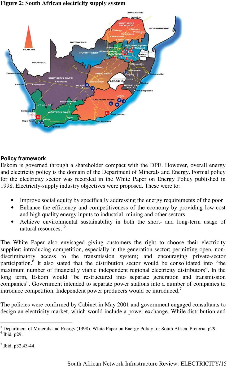 Formal policy for the electricity sector was recorded in the White Paper on Energy Policy published in 1998. Electricity-supply industry objectives were proposed.