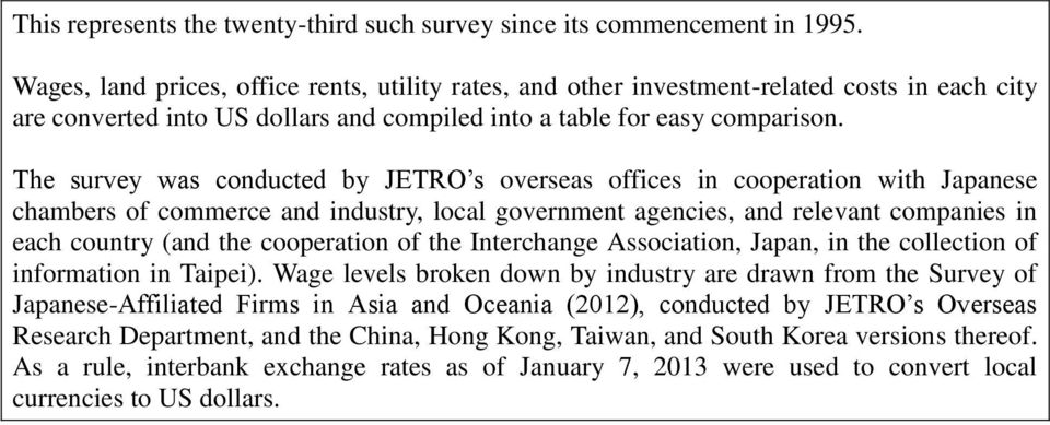 The survey was conducted by JETRO s overseas offices in cooperation with ese chambers of commerce and industry, local government agencies, and relevant companies in each country (and the cooperation
